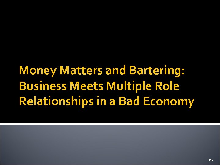 Money Matters and Bartering: Business Meets Multiple Role Relationships in a Bad Economy 88
