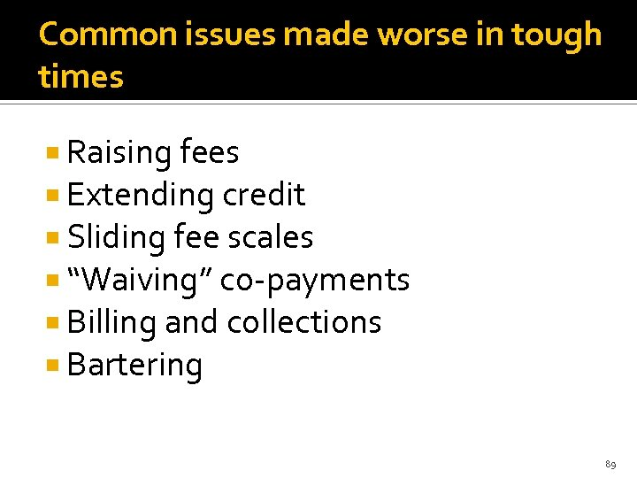 Common issues made worse in tough times Raising fees Extending credit Sliding fee scales