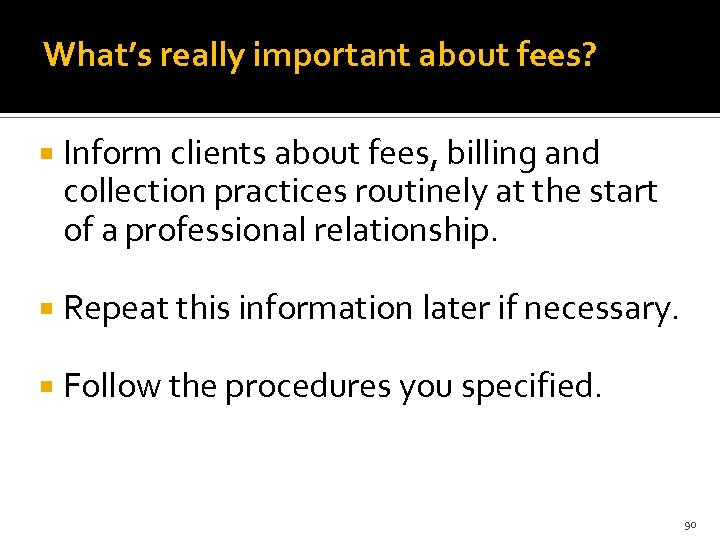 What's really important about fees? Inform clients about fees, billing and collection practices routinely