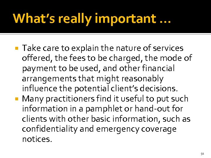 What's really important … Take care to explain the nature of services offered, the