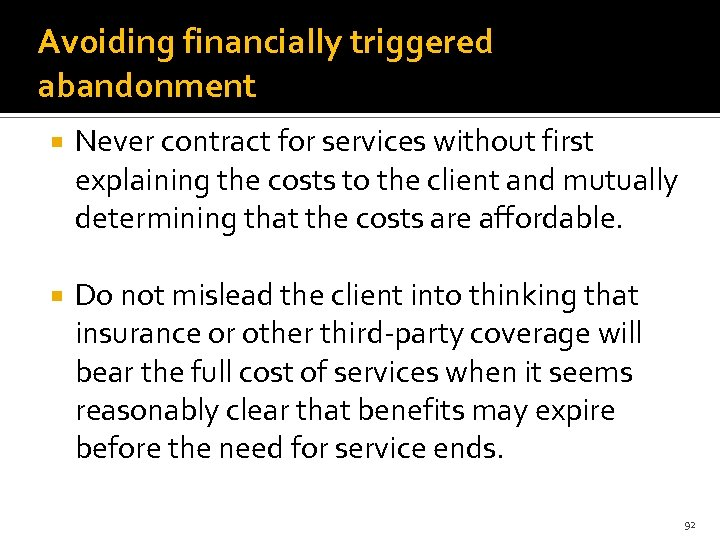 Avoiding financially triggered abandonment Never contract for services without first explaining the costs to