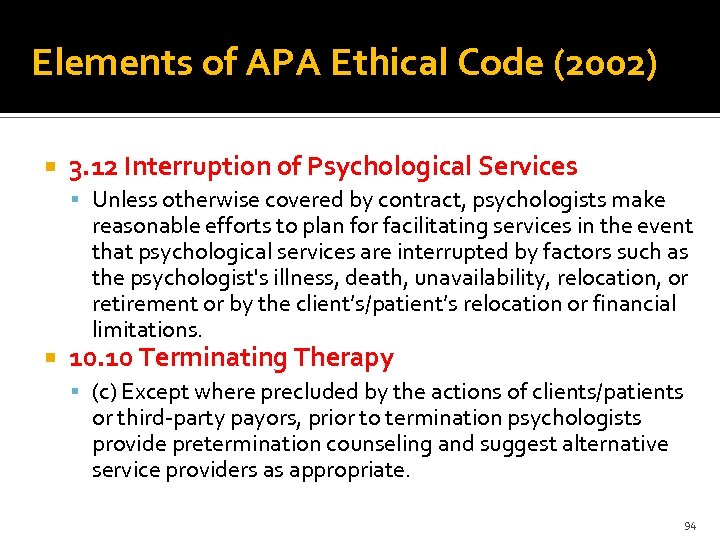 Elements of APA Ethical Code (2002) 3. 12 Interruption of Psychological Services Unless otherwise