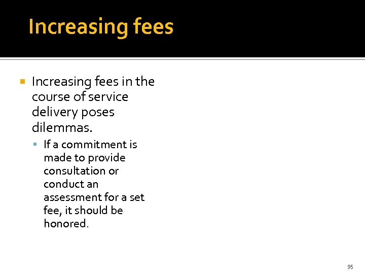 Increasing fees in the course of service delivery poses dilemmas. If a commitment is