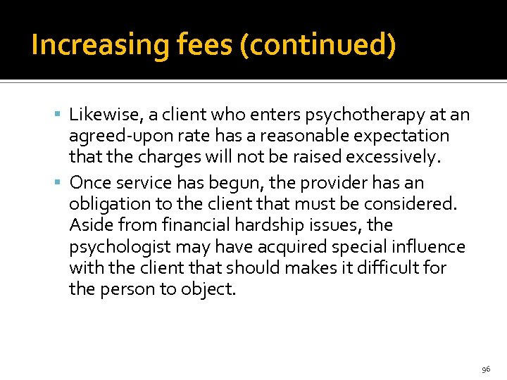 Increasing fees (continued) Likewise, a client who enters psychotherapy at an agreed-upon rate has