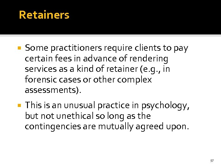 Retainers Some practitioners require clients to pay certain fees in advance of rendering services