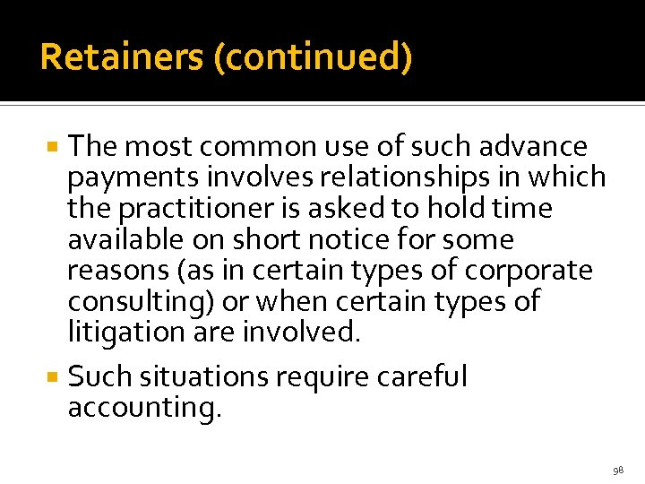 Retainers (continued) The most common use of such advance payments involves relationships in which