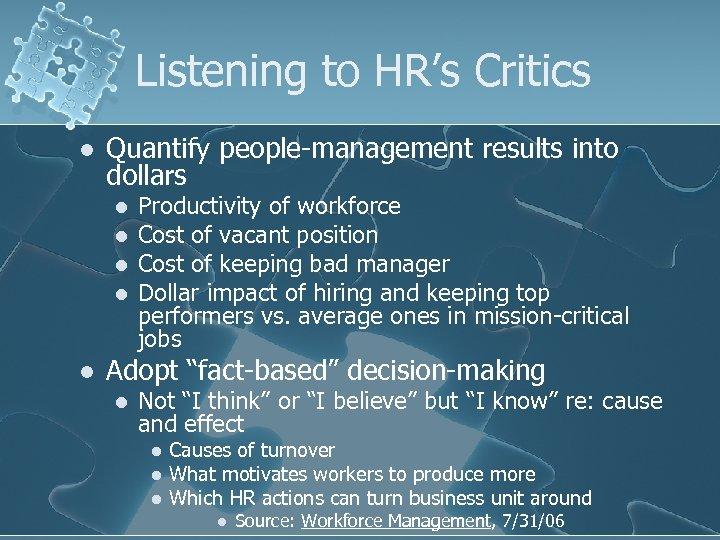 Listening to HR's Critics l Quantify people-management results into dollars l l l Productivity