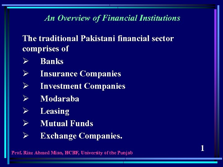 An Overview of Financial Institutions The traditional Pakistani financial sector comprises of Ø Banks