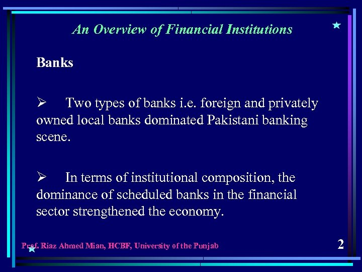 An Overview of Financial Institutions Banks Ø Two types of banks i. e. foreign