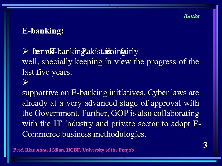 Banks E-banking: Ø In of terms E-banking, Pakistan fairly is doing well, specially keeping
