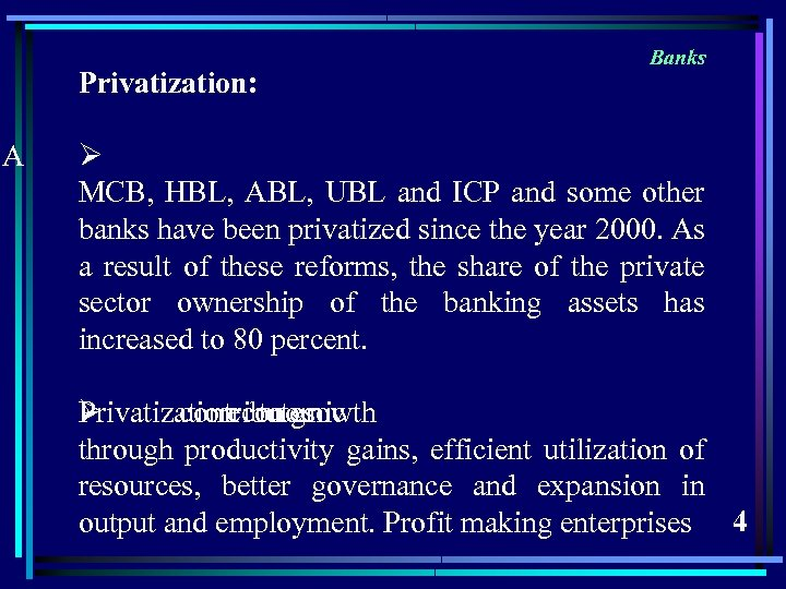 Privatization: A Banks Ø MCB, HBL, ABL, UBL and ICP and some other banks