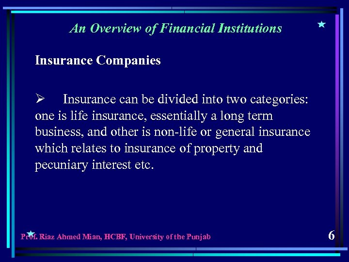 An Overview of Financial Institutions Insurance Companies Ø Insurance can be divided into two