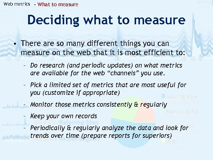 Web metrics - What to measure Deciding what to measure • There are so