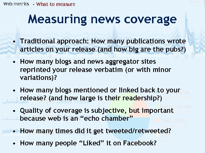 Web metrics - What to measure Measuring news coverage • Traditional approach: How many
