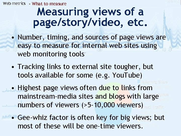 Web metrics - What to measure Measuring views of a page/story/video, etc. • Number,