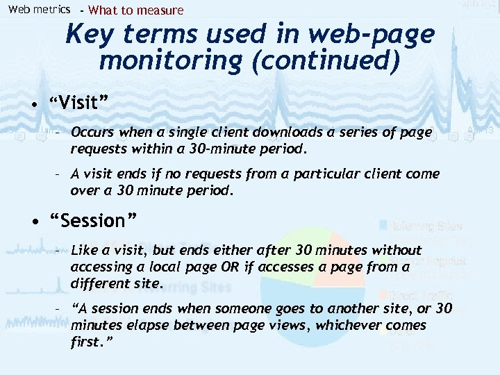 Web metrics - What to measure Key terms used in web-page monitoring (continued) •