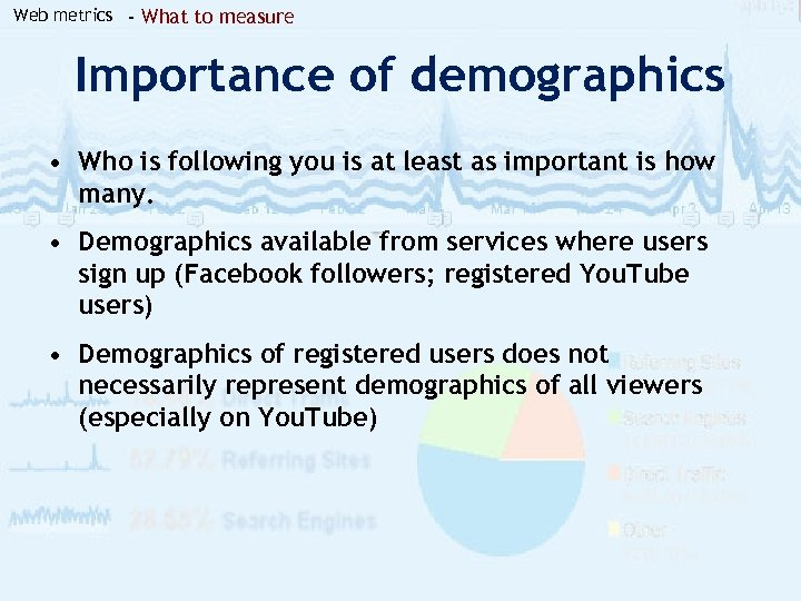 Web metrics - What to measure Importance of demographics • Who is following you
