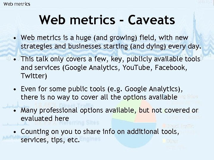 Web metrics - Caveats • Web metrics is a huge (and growing) field, with