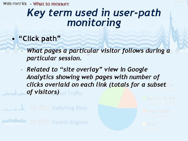 "Web metrics - What to measure Key term used in user-path monitoring • ""Click"