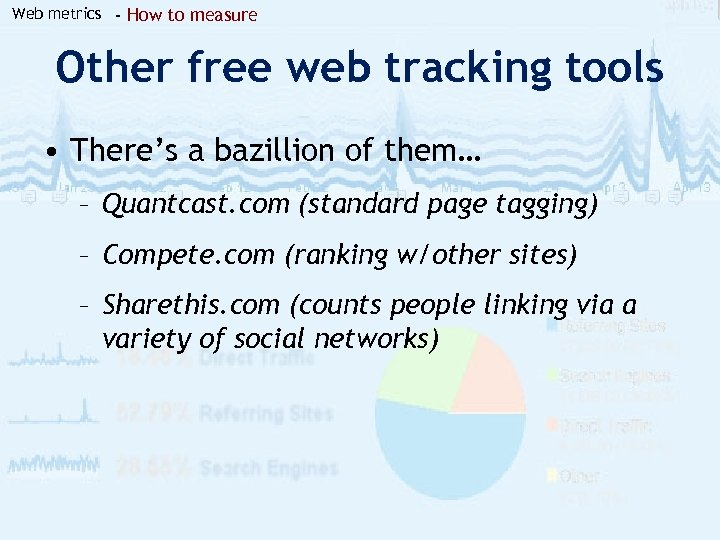 Web metrics - How to measure Other free web tracking tools • There's a