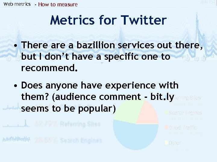 Web metrics - How to measure Metrics for Twitter • There a bazillion services