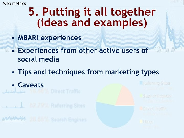 Web metrics 5. Putting it all together (ideas and examples) • MBARI experiences •