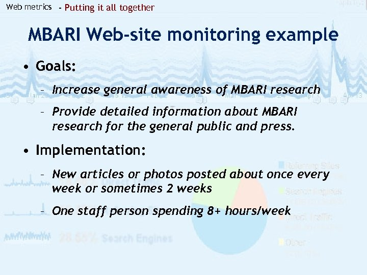 Web metrics - Putting it all together MBARI Web-site monitoring example • Goals: –