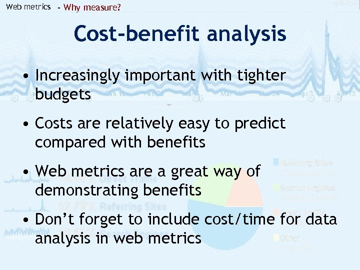 Web metrics - Why measure? Cost-benefit analysis • Increasingly important with tighter budgets •