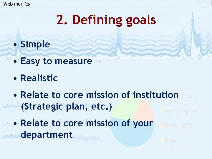 Web metrics 2. Defining goals • Simple • Easy to measure • Realistic •