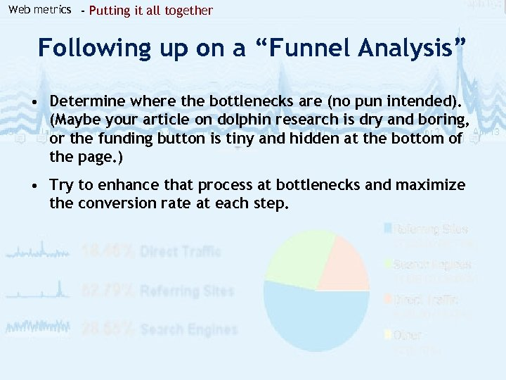"Web metrics - Putting it all together Following up on a ""Funnel Analysis"" •"