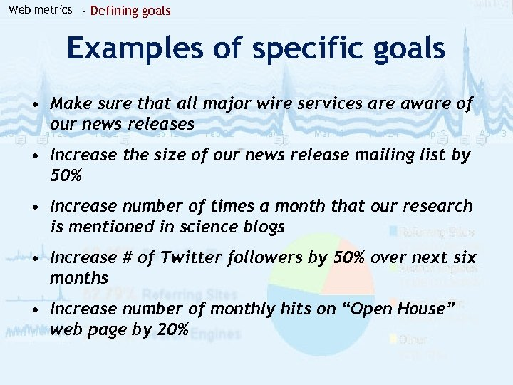 Web metrics - Defining goals Examples of specific goals • Make sure that all