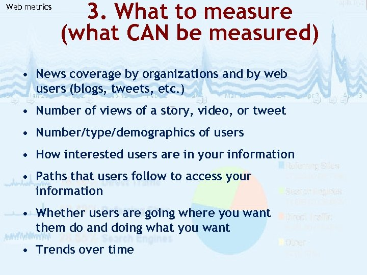 Web metrics 3. What to measure (what CAN be measured) • News coverage by