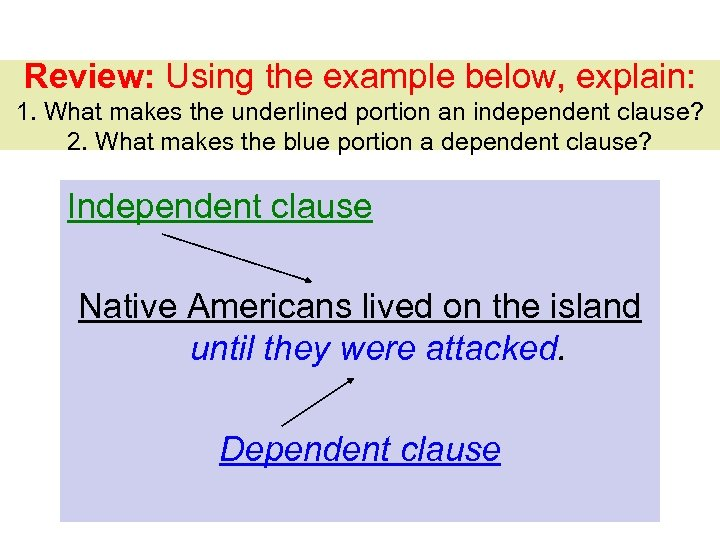Review: Using the example below, explain: 1. What makes the underlined portion an independent