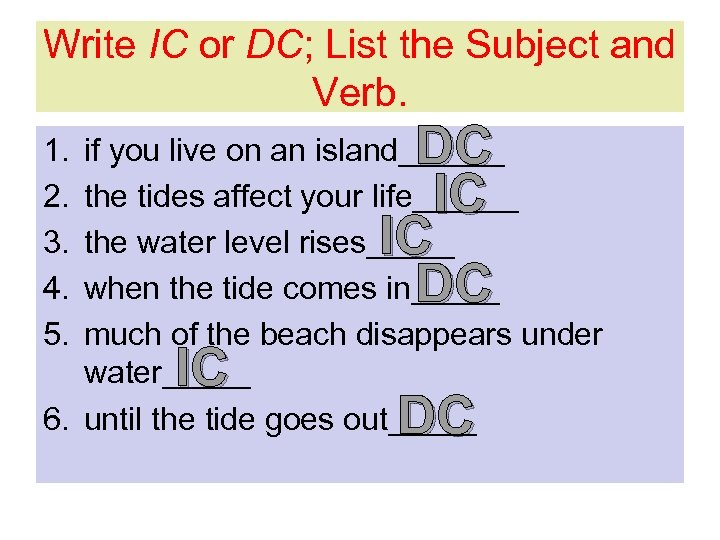 Write IC or DC; List the Subject and Verb. 1. 2. 3. 4. 5.