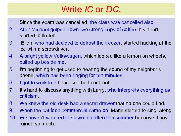 Write IC or DC. 1. 2. Since the exam was cancelled, the class was