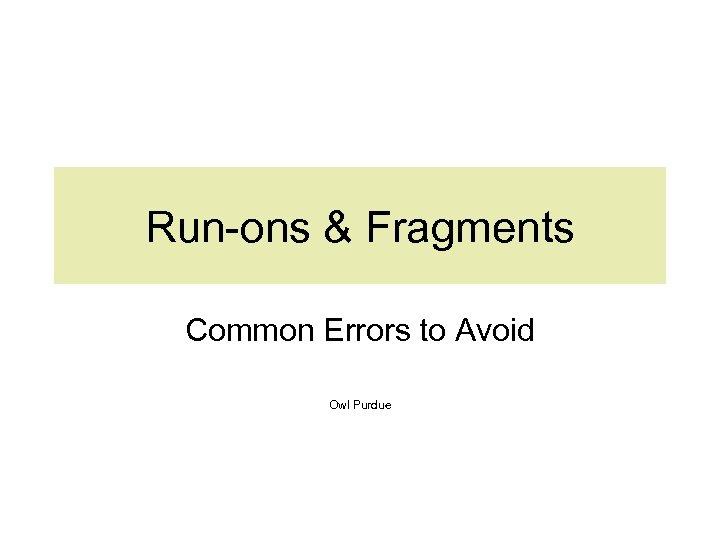 Run-ons & Fragments Common Errors to Avoid Owl Purdue