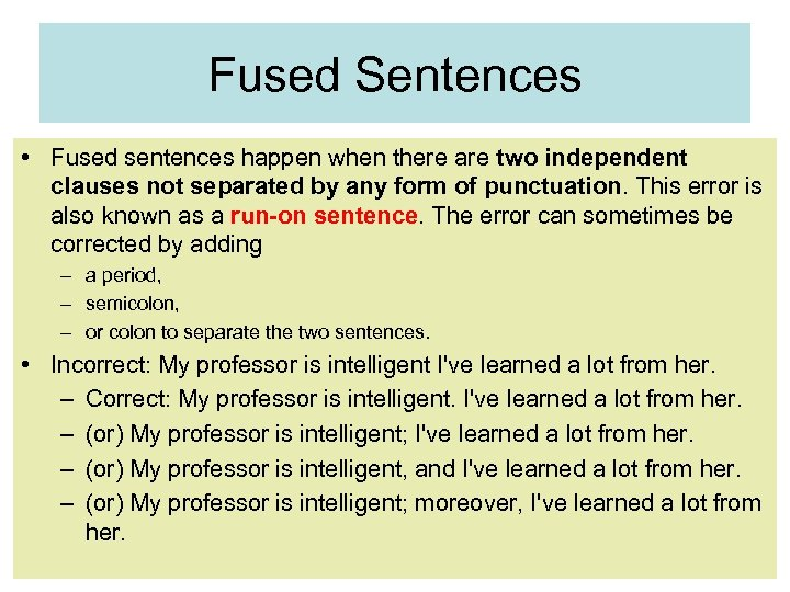 Fused Sentences • Fused sentences happen when there are two independent clauses not separated