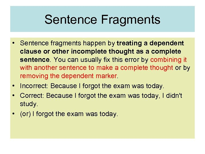 Sentence Fragments • Sentence fragments happen by treating a dependent clause or other incomplete