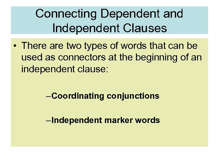 Connecting Dependent and Independent Clauses • There are two types of words that can