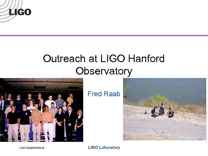 Outreach at LIGO Hanford Observatory Fred Raab LIGO-G 020479 -00 -W LIGO Laboratory
