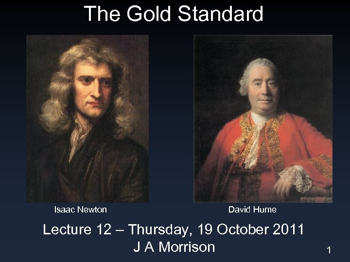 The Gold Standard Isaac Newton David Hume Lecture 12 – Thursday, 19 October 2011