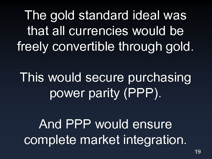 The gold standard ideal was that all currencies would be freely convertible through gold.