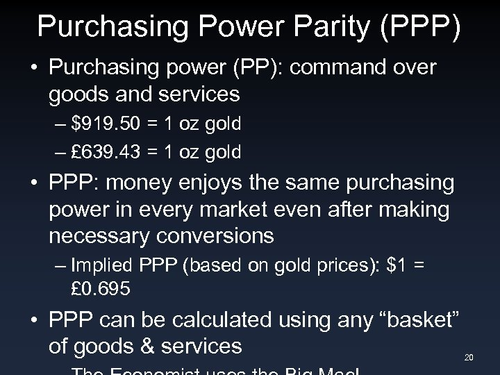 Purchasing Power Parity (PPP) • Purchasing power (PP): command over goods and services –