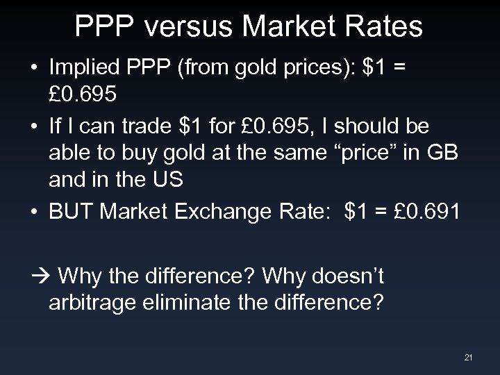 PPP versus Market Rates • Implied PPP (from gold prices): $1 = £ 0.