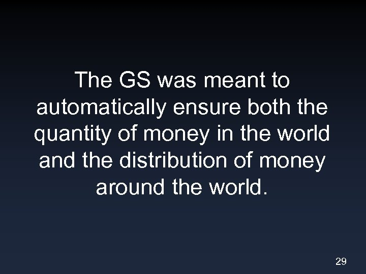 The GS was meant to automatically ensure both the quantity of money in the