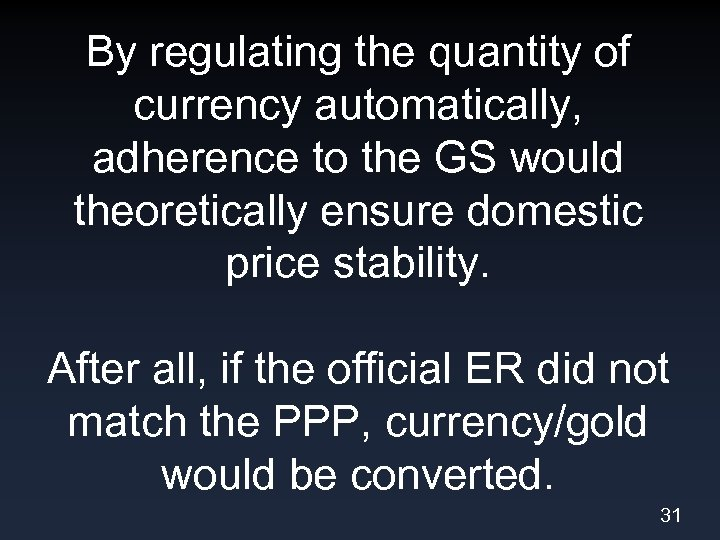 By regulating the quantity of currency automatically, adherence to the GS would theoretically ensure