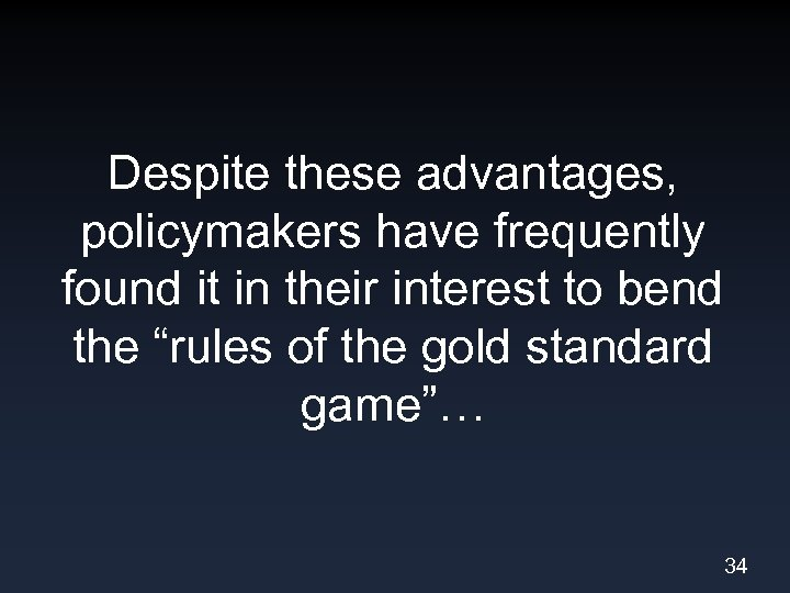 Despite these advantages, policymakers have frequently found it in their interest to bend the