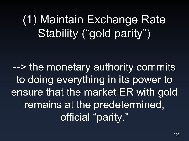 "(1) Maintain Exchange Rate Stability (""gold parity"") --> the monetary authority commits to doing"