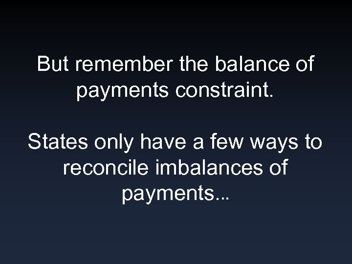 But remember the balance of payments constraint. States only have a few ways to