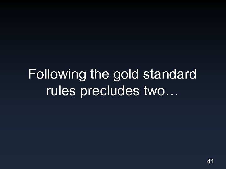 Following the gold standard rules precludes two… 41